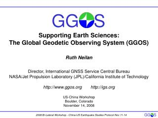 Supporting Earth Sciences: The Global Geodetic Observing System (GGOS) Ruth Neilan