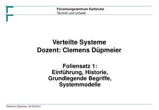 Verteilte Systeme Dozent: Clemens Düpmeier