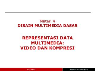Materi 4 DISAIN MULTIMEDIA DASAR REPRESENTASI DATA MULTIMEDIA:  VIDEO DAN KOMPRESI