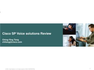 Cisco SP Voice solutions Review Ching-Ying Tong chitong@cisco