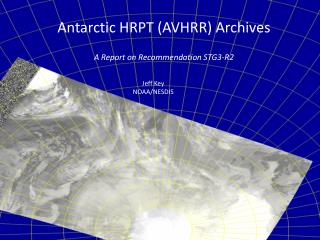 Antarctic HRPT (AVHRR) Archives A Report on Recommendation STG3-R2