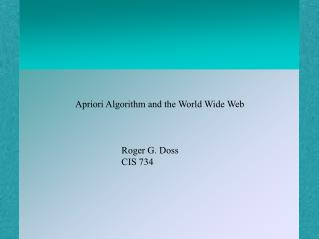 Apriori Algorithm and the World Wide Web 							Roger G. Doss 							CIS 734