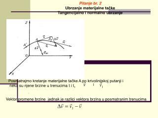 Pitanje br.  2 Ubrzanje materijalne tačke Tangencijalno i normalno ubrzanje