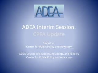 ADEA Interim Session: CPPA Update