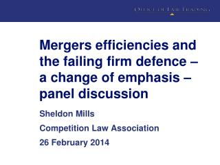 Mergers efficiencies and the failing firm defence – a change of emphasis – panel discussion