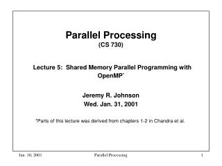 Parallel Processing  (CS 730) Lecture 5:  Shared Memory Parallel Programming with OpenMP *