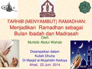 TARHIB  (MENYAMBUT) RAMADHAN : Menjadikan  Ramadhan sebagai Bulan Ibadah dan Madrasah