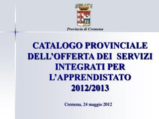 CATALOGO PROVINCIALE DELL'OFFERTA DEI  SERVIZI  INTEGRATI PER  L'APPRENDISTATO 2012/2013