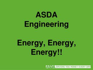 ASDA Engineering Energy, Energy, Energy!!