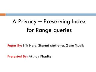 A Privacy – Preserving Index  for Range queries