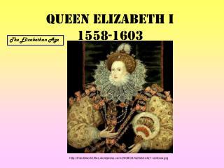 Queen Elizabeth I 1558-1603