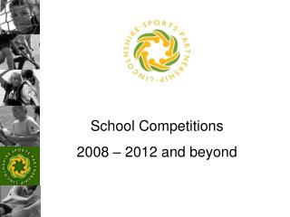 School Competitions 2008 – 2012 and beyond