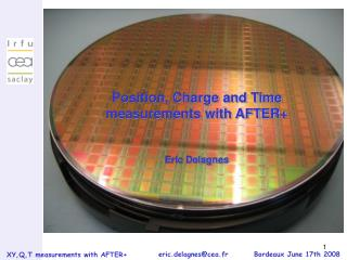Position, Charge and Time measurements with AFTER+ Eric Delagnes