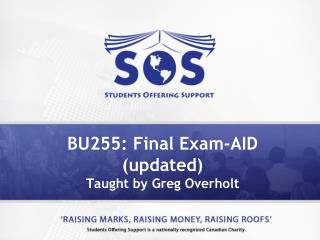 BU255: Final Exam-AID (updated) Taught by Greg Overholt