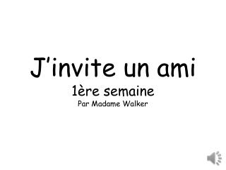 J�invite un ami 1�re semaine Par Madame Walker