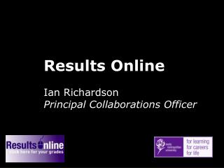 Results Online Ian Richardson Principal Collaborations Officer