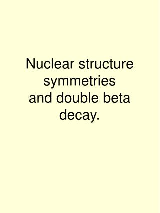 Nuclear structure symmetries and double beta decay.