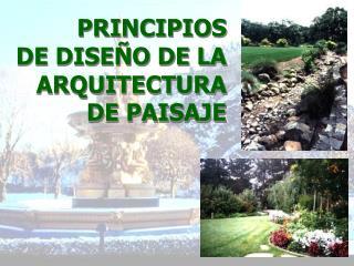 PRINCIPIOS  DE DISE O DE LA ARQUITECTURA  DE PAISAJE