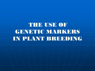 THE USE OF  GENETIC MARKERS  IN PLANT BREEDING