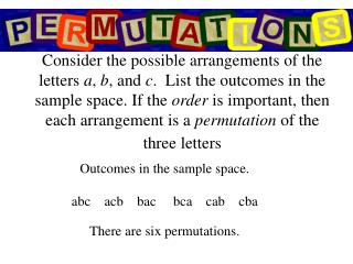 Consider the possible arrangements of the letters a, b, and c.  List the outcomes in the sample space. If the order is i