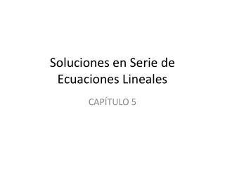 Soluciones en Serie de Ecuaciones Lineales