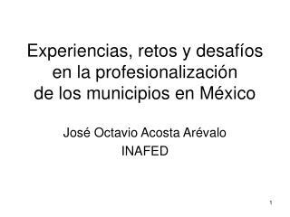 Experiencias, retos y desafíos en la profesionalización de los municipios en México