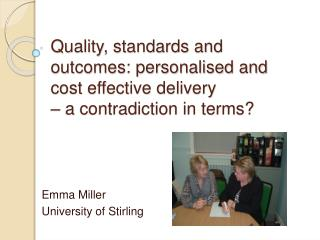 Quality, standards and outcomes: personalised and cost effective delivery   a contradiction in terms