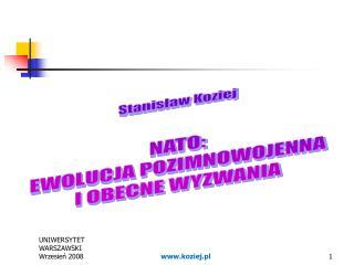 Stanisław Koziej NATO: EWOLUCJA POZIMNOWOJENNA I OBECNE WYZWANIA