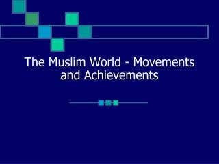 The Muslim World - Movements and Achievements