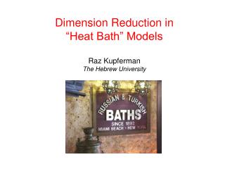 "Dimension Reduction in  ""Heat Bath"" Models Raz Kupferman The Hebrew University"