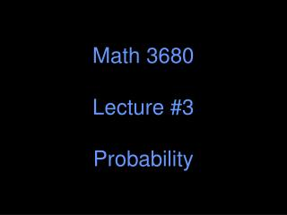 Math 3680 Lecture #3 Probability