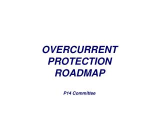 OVERCURRENT PROTECTION ROADMAP  P14 Committee