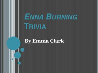 Enna Burning  Trivia
