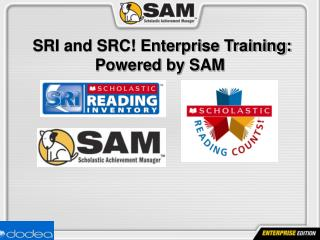 SRI and SRC! Enterprise Training: Powered by SAM