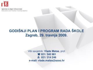 GODIŠNJI PLAN I PROGRAM RADA ŠKOLE Zagreb, 29. travnja 2009.