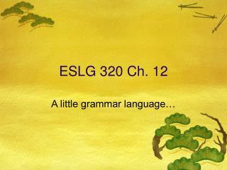 ESLG 320 Ch. 12