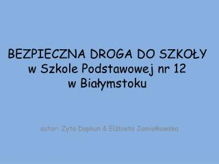 BEZPIECZNA DROGA DO SZKOŁY w Szkole Podstawowej nr 12  w Białymstoku