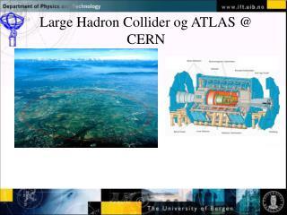 Large Hadron Collider og ATLAS @ CERN