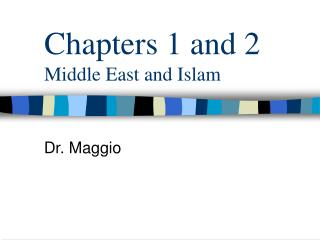 Chapters 1 and 2 Middle East and Islam