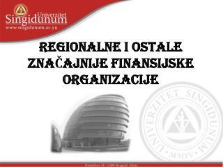 REGIONALNE I OSTALE ZNAČAJNIJE FINANSIJSKE ORGANIZACIJE