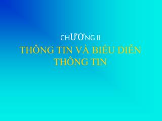 CH??NG II  TH�NG TIN V� BI?U DI?N TH�NG TIN