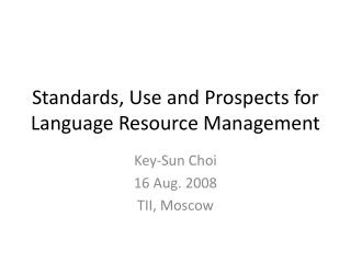 Standards, Use and Prospects for Language Resource Management