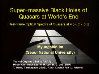 Super-massive Black Holes of Quasars at World � s End
