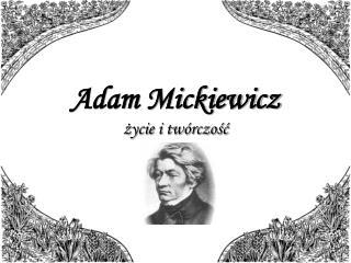 Adam Mickiewicz życie i twórczość