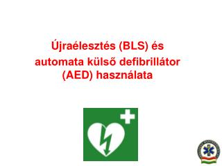 �jra�leszt�s (BLS) �s  automata k�ls? defibrill�tor (AED) haszn�lata