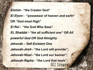 "Elohim  - ""the Creator God"" El Elyon  -  ""possessor of heaven and earth"" OR ""God most High"""