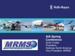 AIA Spring Conference Scott Crislip President,  Defense North America Vice President, MRMS