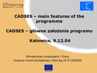 CADSES –  main features of the programme CADSES – główne założenia programu  Katowice, 9.12.04