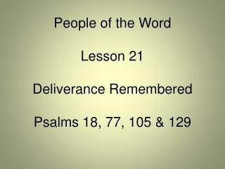 People of the Word Lesson 21 Deliverance Remembered Psalms 18, 77, 105 & 129