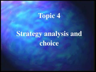 Topic  4 Strategy analysis and choice